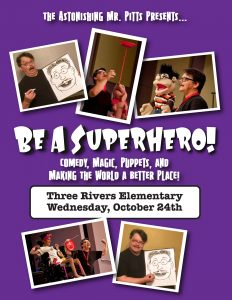 "Children's entertainer David Pitts, also known as ""The Astonishing Mr. Pitts"" presents ""Be A Super Hero!"", a fun and motivational magic and ventriloquism show about the power of good choices. This is a presentation your students will learn from and love during Red Ribbon Week or any time!"